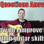 Reader Question – How Do I Improve My Rhythm Guitar Skills? (With 4 Powerful Tips)