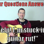 Reader Question – Help! I`m stuck in a guitar rut and don`t know where to go next